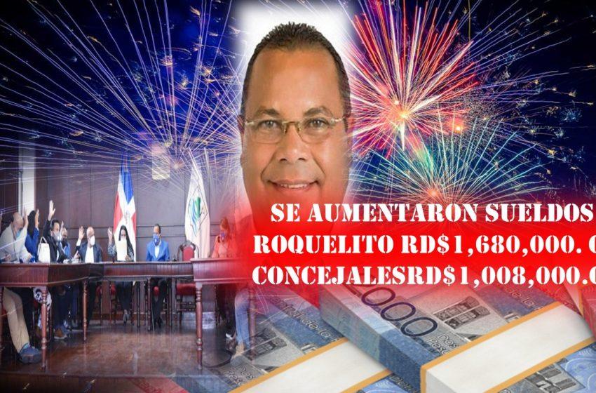 APROBADO: ALCALDE Y REGIDORES PP SE AUMENTARON SUELDOS; ROQUELITO RD$1,680,000. OO Y CONCEJALES RD$1,008,000.OO.