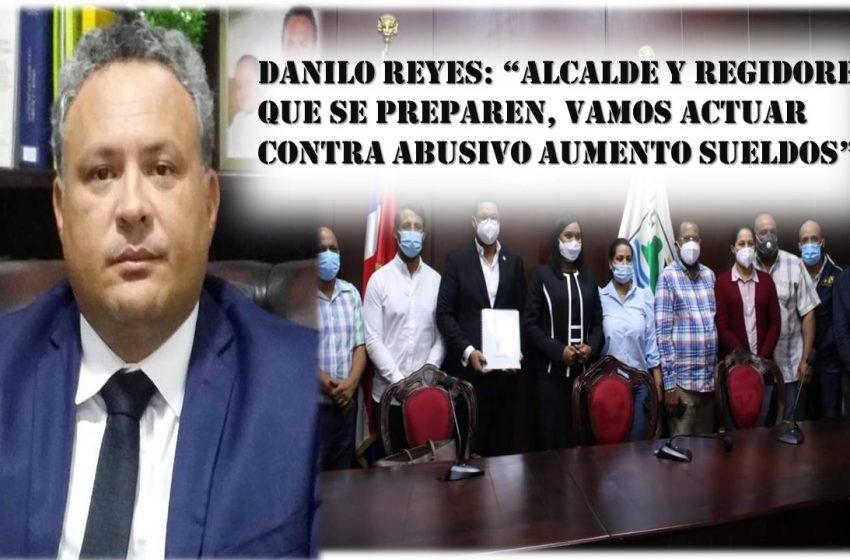 """DANILO REYES: """"ALCALDE Y REGIDORES QUE SE PREPAREN, VAMOS ACTUAR CONTRA ABUSIVO AUMENTO SUELDOS""""."""